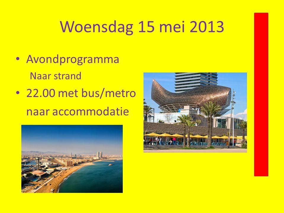 Woensdag 15 mei 2013 Avondprogramma 22.00 met bus/metro