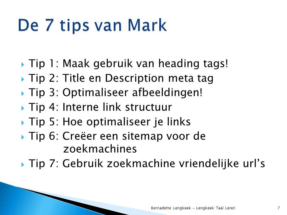 De 7 tips van Mark Tip 1: Maak gebruik van heading tags!