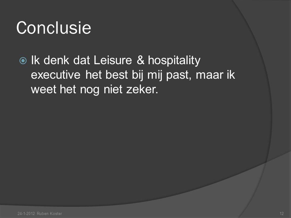 Conclusie Ik denk dat Leisure & hospitality executive het best bij mij past, maar ik weet het nog niet zeker.