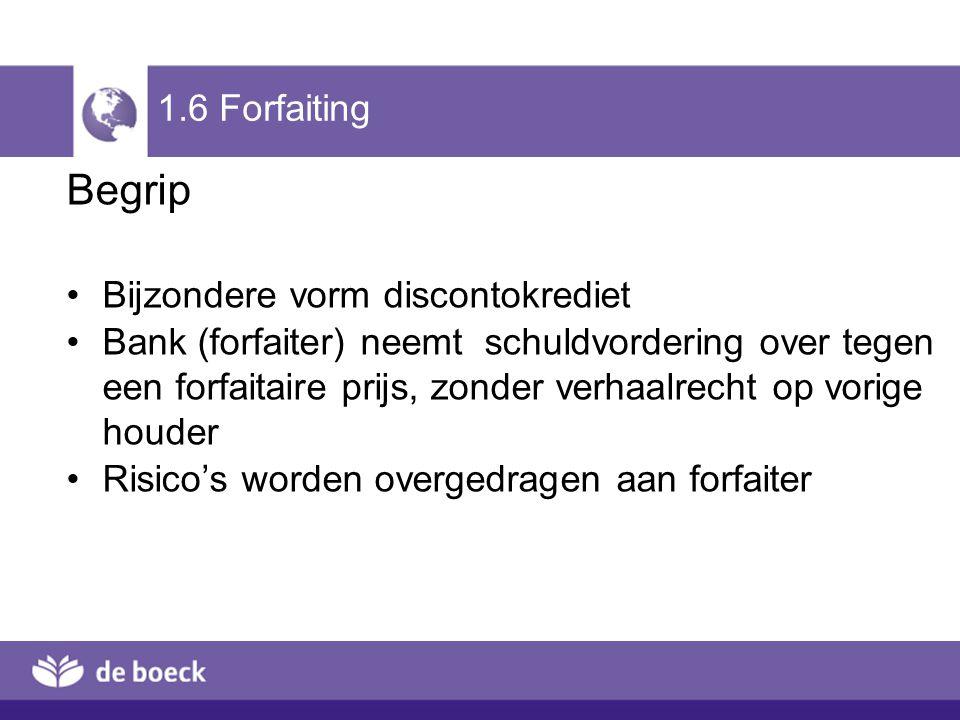 Begrip 1.6 Forfaiting Bijzondere vorm discontokrediet