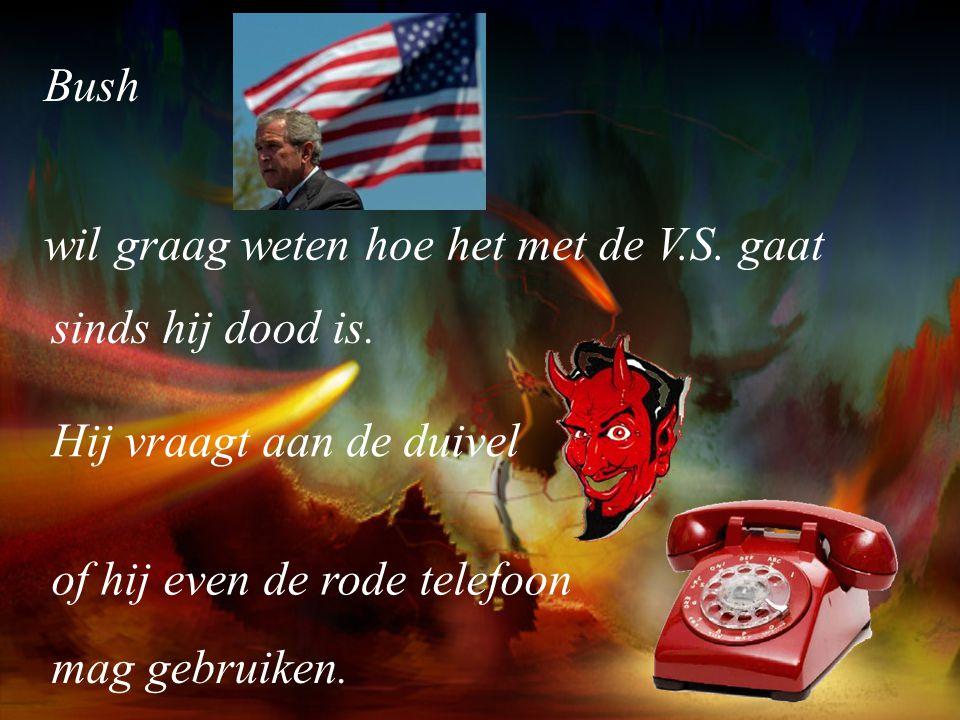 Bush wil graag weten hoe het met de V.S. gaat. sinds hij dood is. Hij vraagt aan de duivel. of hij even de rode telefoon.