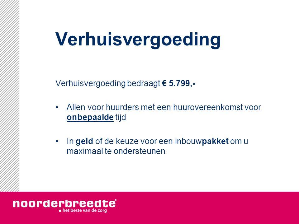 Verhuisvergoeding Verhuisvergoeding bedraagt € 5.799,-
