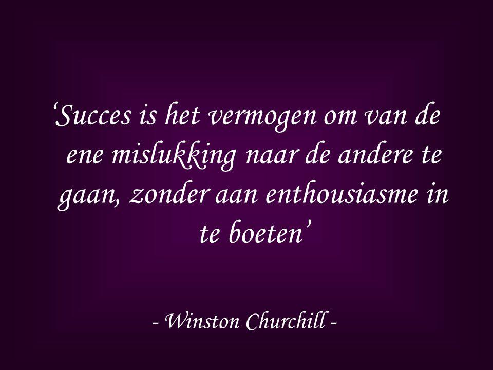 'Succes is het vermogen om van de ene mislukking naar de andere te gaan, zonder aan enthousiasme in te boeten'
