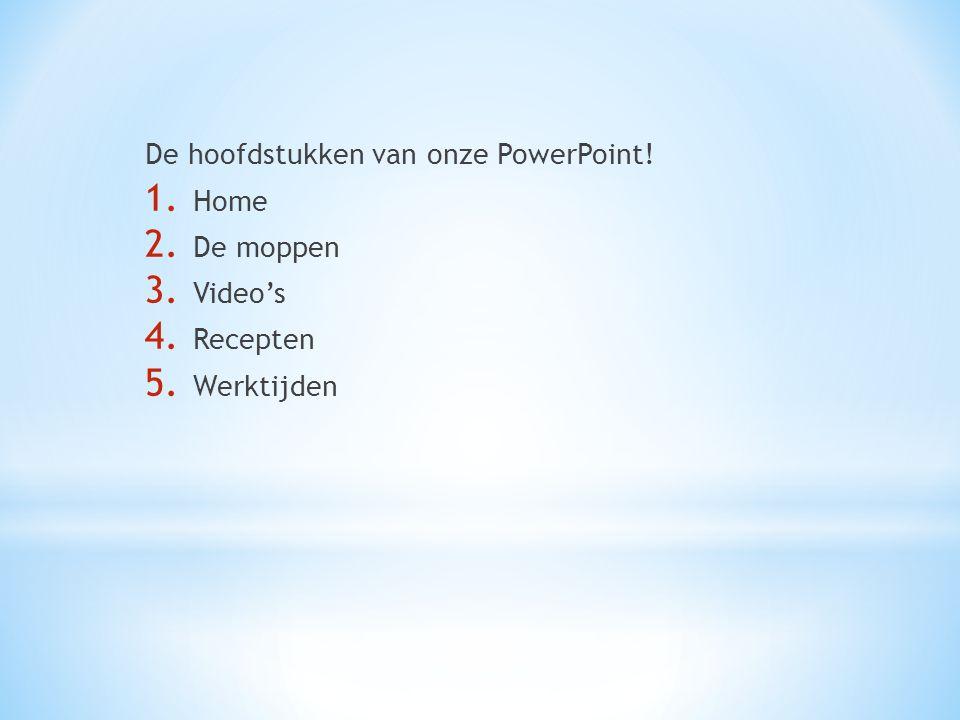 De hoofdstukken van onze PowerPoint!