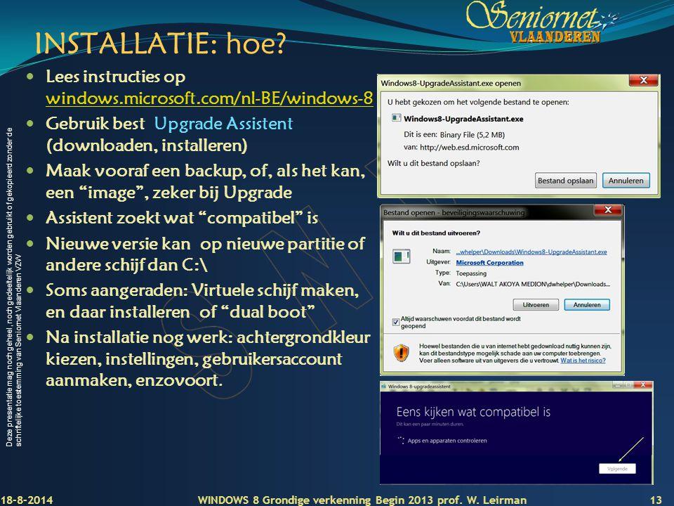 INSTALLATIE: hoe Lees instructies op windows.microsoft.com/nl-BE/windows-8. Gebruik best Upgrade Assistent (downloaden, installeren)