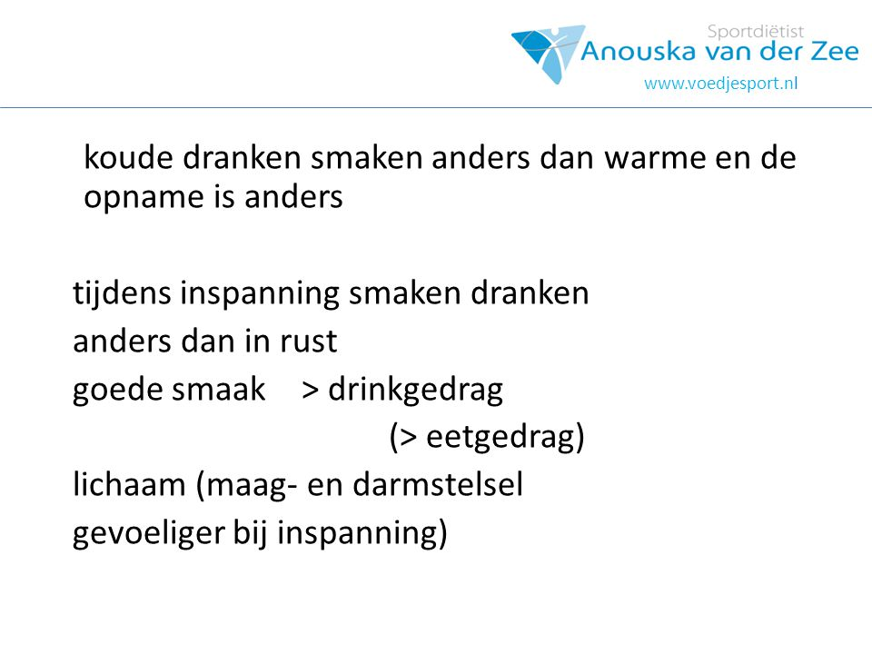 koude dranken smaken anders dan warme en de opname is anders