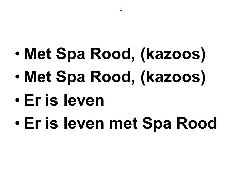 3 Met Spa Rood, (kazoos) Er is leven Er is leven met Spa Rood