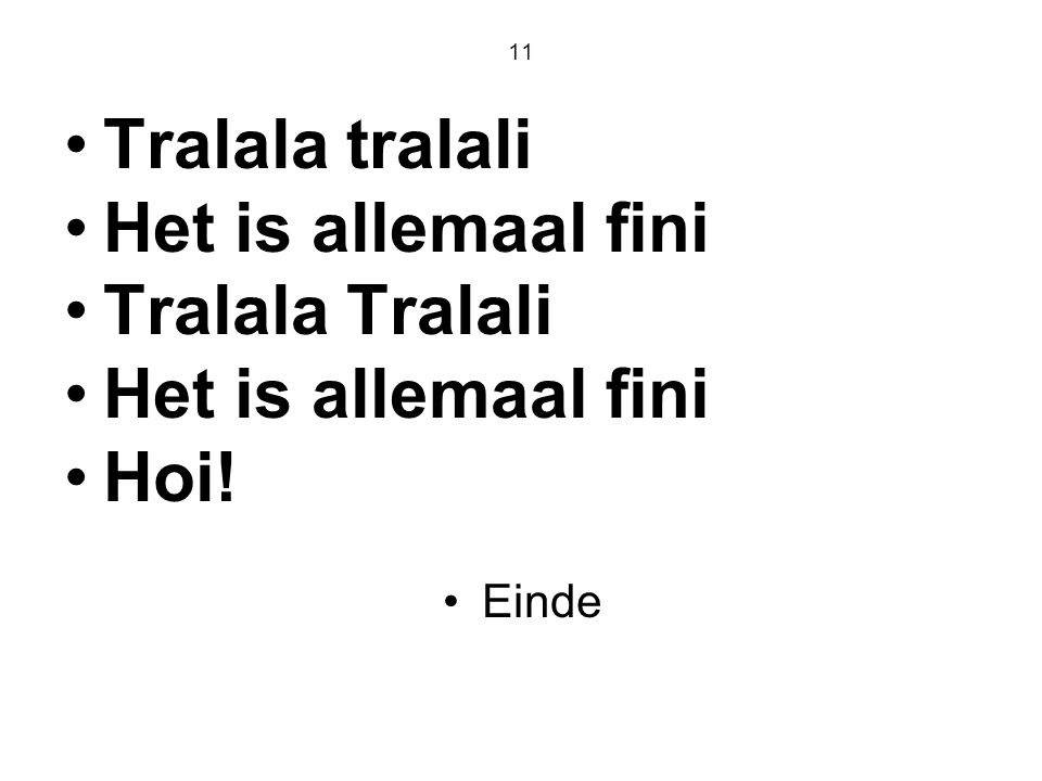 11 Tralala tralali Het is allemaal fini Tralala Tralali Hoi! Einde