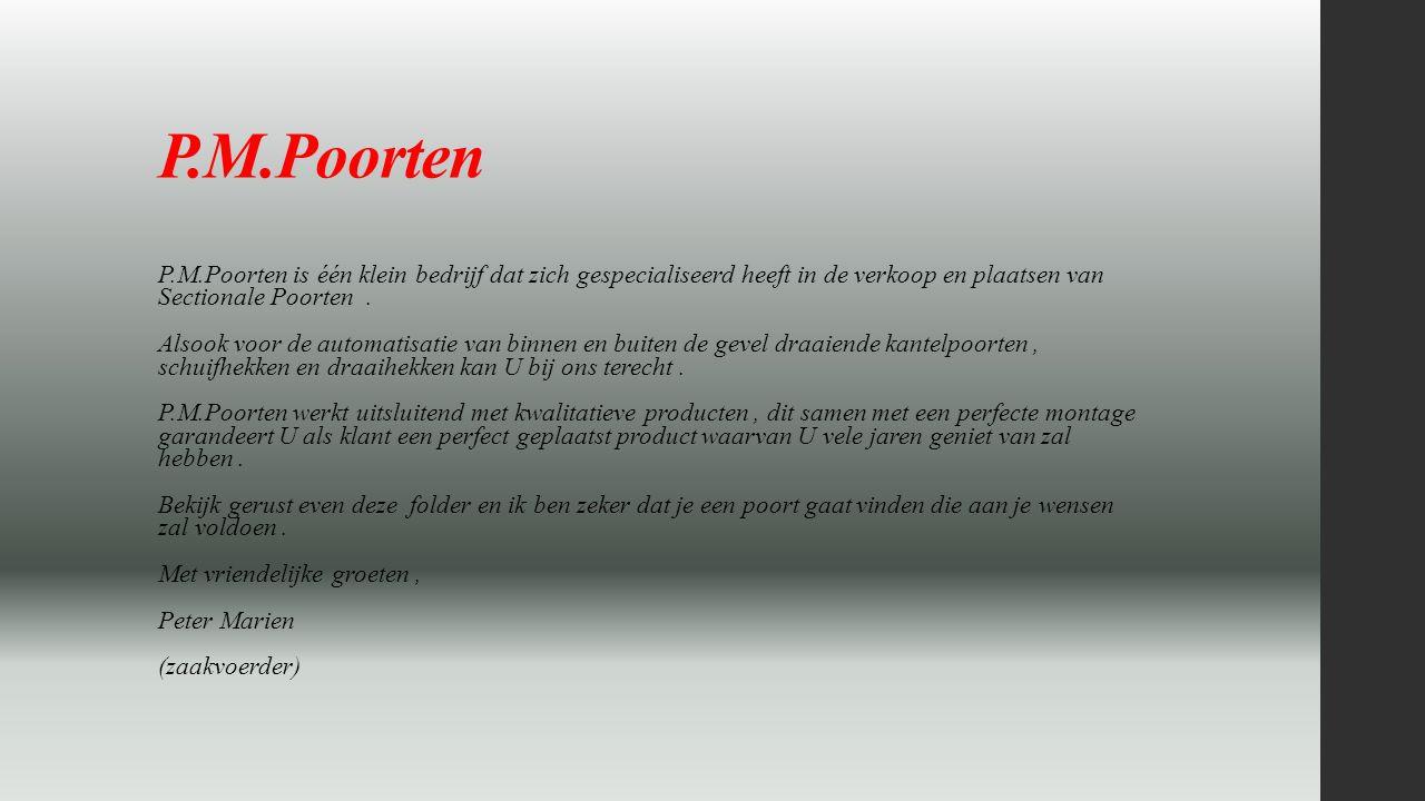 P.M.Poorten P.M.Poorten is één klein bedrijf dat zich gespecialiseerd heeft in de verkoop en plaatsen van Sectionale Poorten .