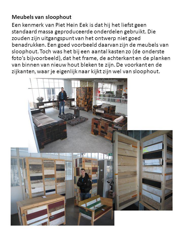 Meubels van sloophout Een kenmerk van Piet Hein Eek is dat hij het liefst geen standaard massa geproduceerde onderdelen gebruikt.