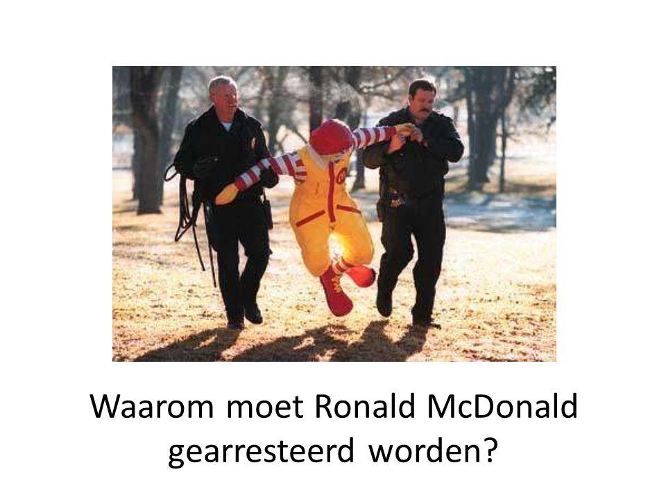 Waarom moet Ronald McDonald gearresteerd worden