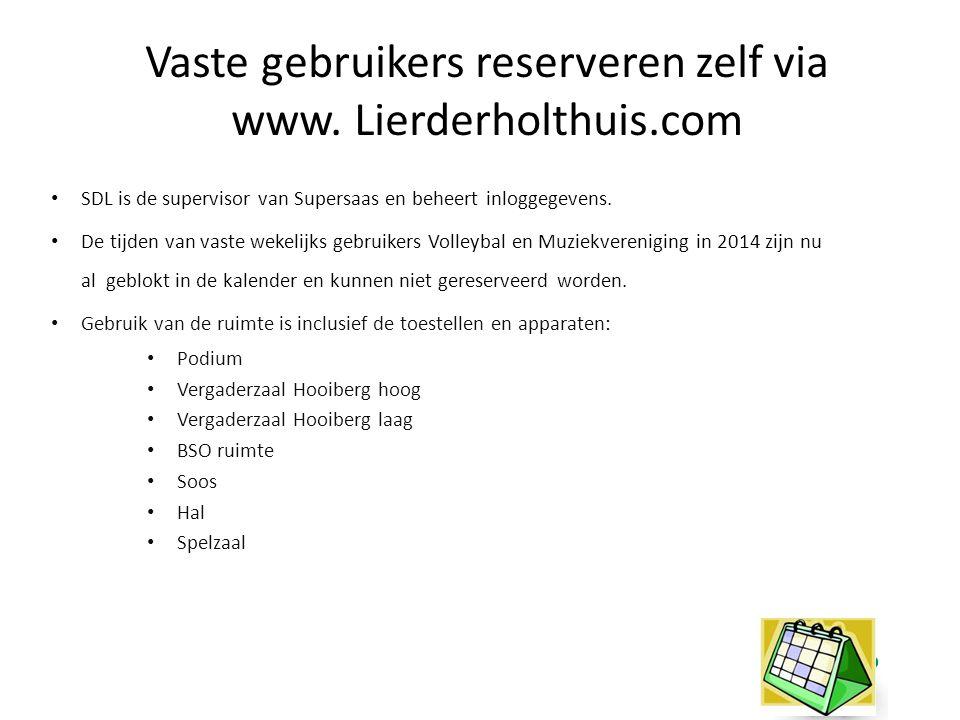Vaste gebruikers reserveren zelf via www. Lierderholthuis.com