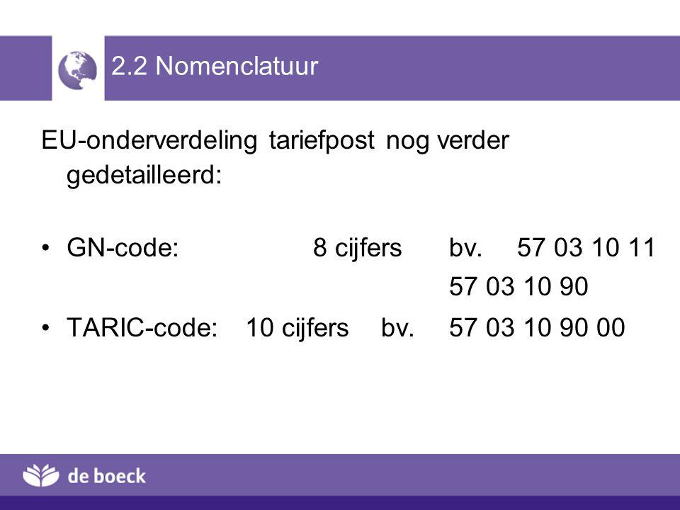 2.2 Nomenclatuur EU-onderverdeling tariefpost nog verder gedetailleerd: GN-code: 8 cijfers bv. 57 03 10 11.