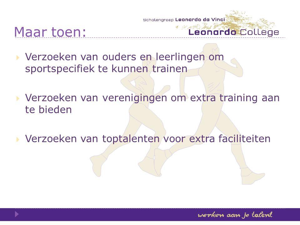Maar toen: Verzoeken van ouders en leerlingen om sportspecifiek te kunnen trainen. Verzoeken van verenigingen om extra training aan te bieden.