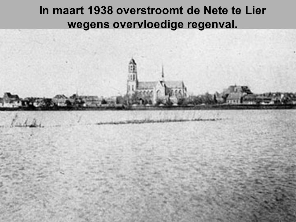 In maart 1938 overstroomt de Nete te Lier wegens overvloedige regenval.