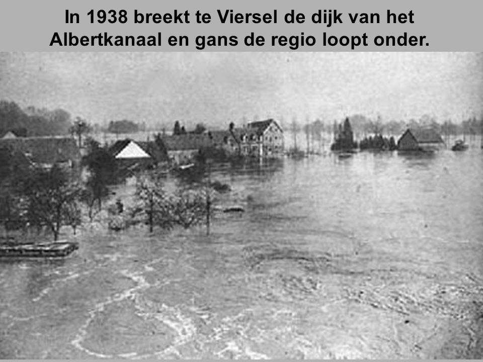 In 1938 breekt te Viersel de dijk van het Albertkanaal en gans de regio loopt onder.