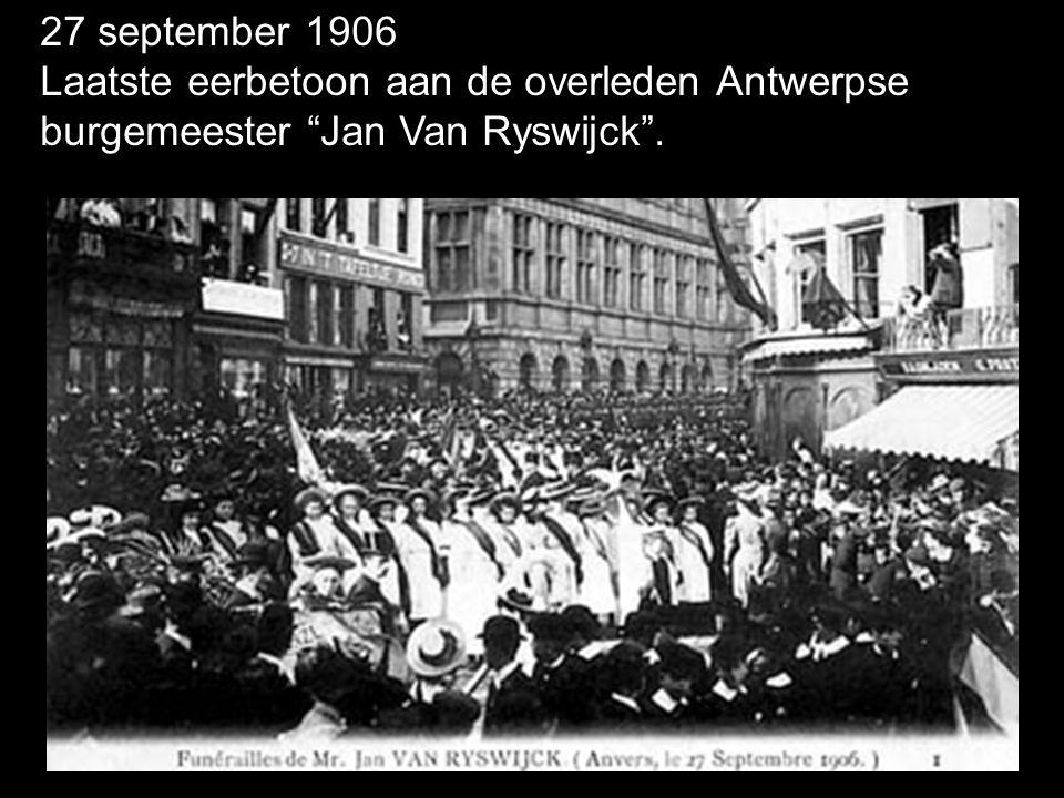 27 september 1906 Laatste eerbetoon aan de overleden Antwerpse burgemeester Jan Van Ryswijck .