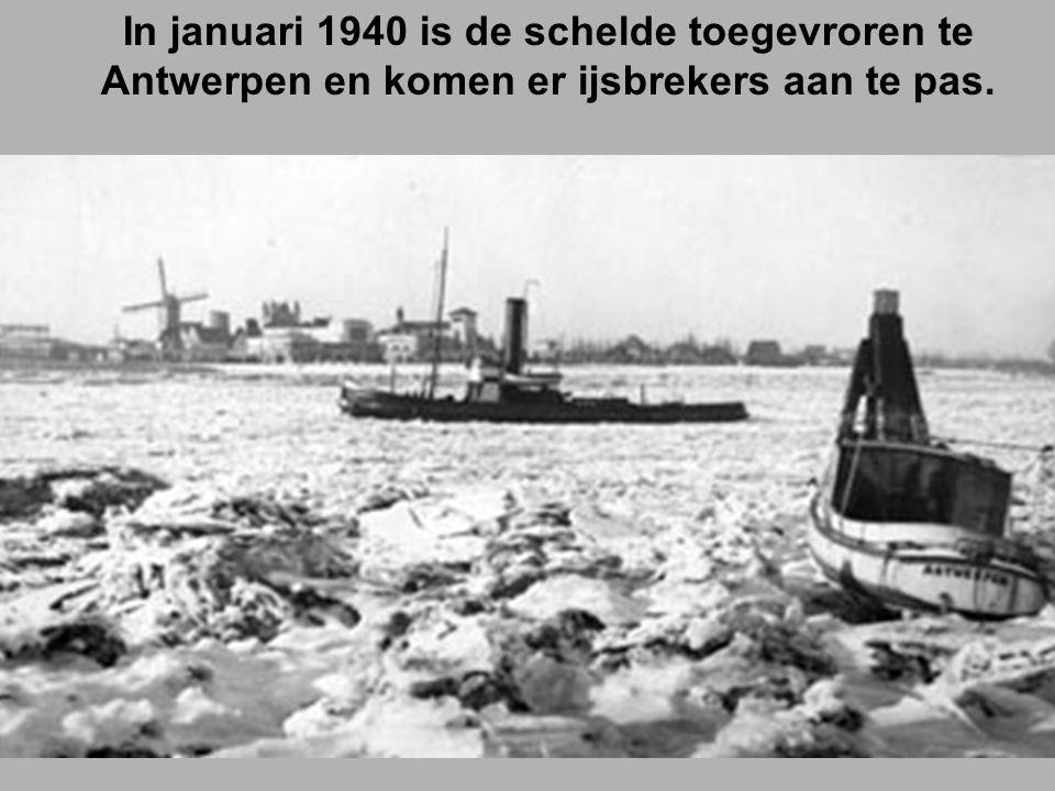 In januari 1940 is de schelde toegevroren te Antwerpen en komen er ijsbrekers aan te pas.