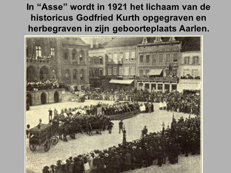 In Asse wordt in 1921 het lichaam van de historicus Godfried Kurth opgegraven en herbegraven in zijn geboorteplaats Aarlen.
