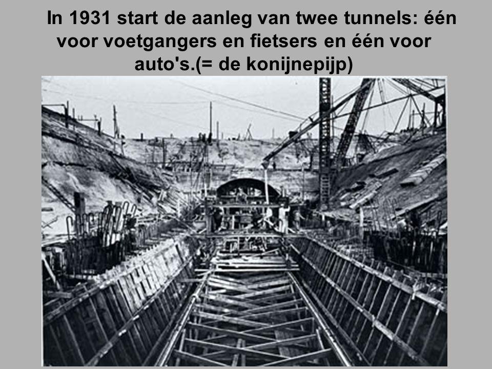 In 1931 start de aanleg van twee tunnels: één voor voetgangers en fietsers en één voor auto s.(= de konijnepijp)