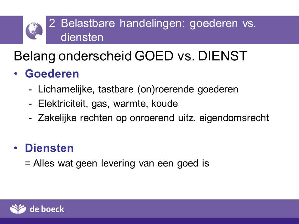 2 Belastbare handelingen: goederen vs. diensten
