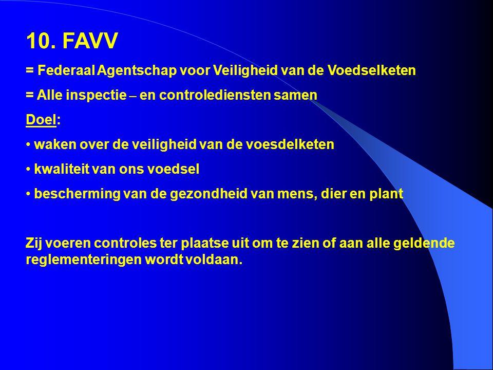 10. FAVV = Federaal Agentschap voor Veiligheid van de Voedselketen
