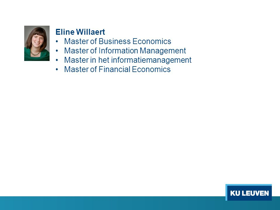 Eline Willaert Master of Business Economics. Master of Information Management. Master in het informatiemanagement.