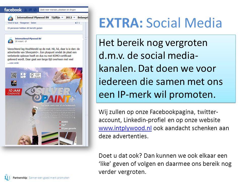 EXTRA: Social Media Het bereik nog vergroten d.m.v. de social media-kanalen. Dat doen we voor iedereen die samen met ons een IP-merk wil promoten.