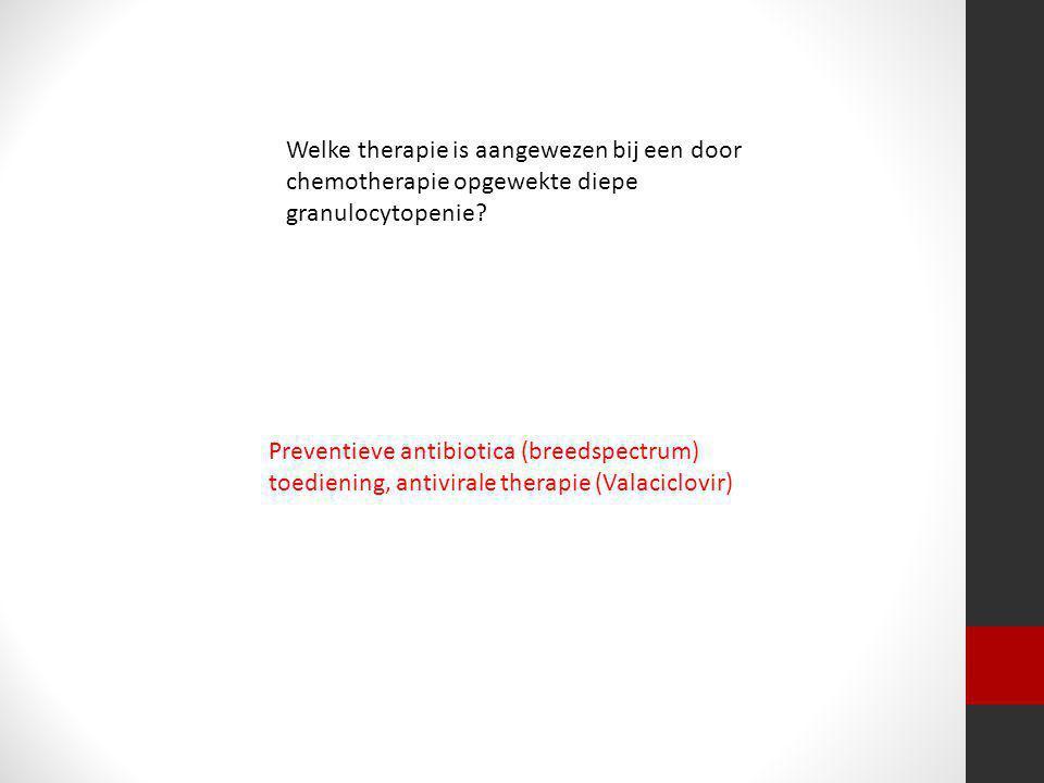 Welke therapie is aangewezen bij een door chemotherapie opgewekte diepe granulocytopenie