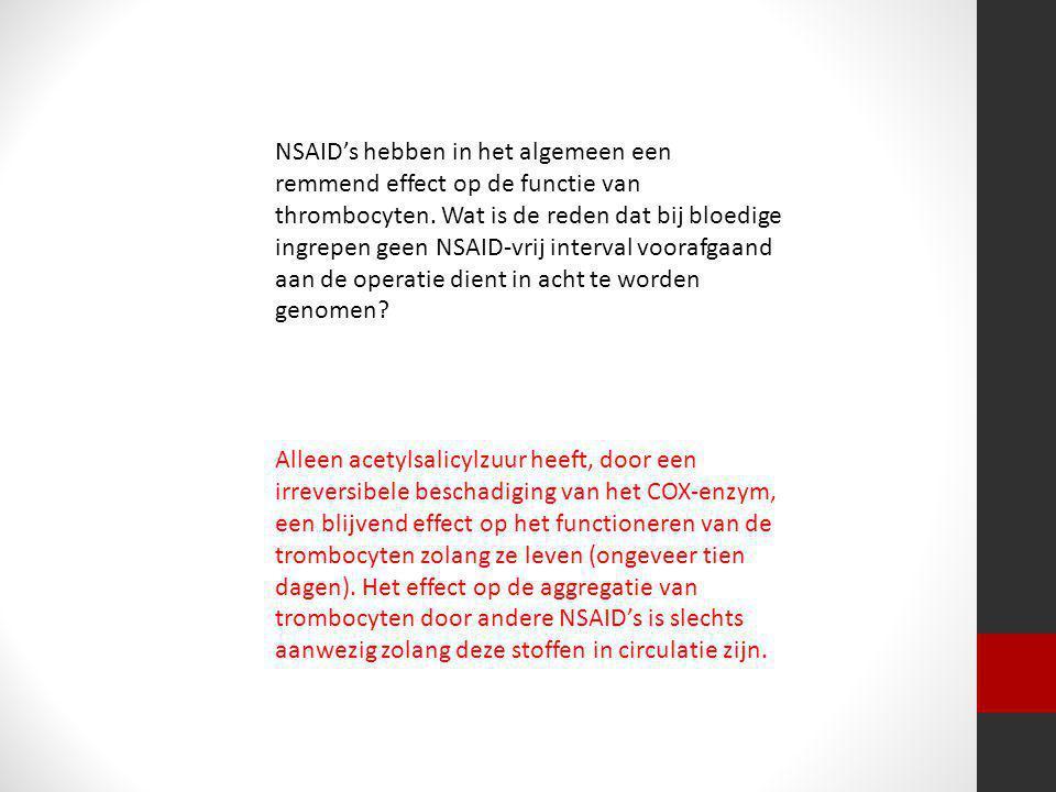 NSAID's hebben in het algemeen een remmend effect op de functie van thrombocyten. Wat is de reden dat bij bloedige ingrepen geen NSAID-vrij interval voorafgaand aan de operatie dient in acht te worden genomen