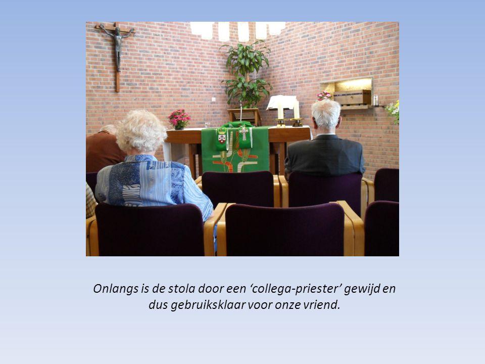Onlangs is de stola door een 'collega-priester' gewijd en