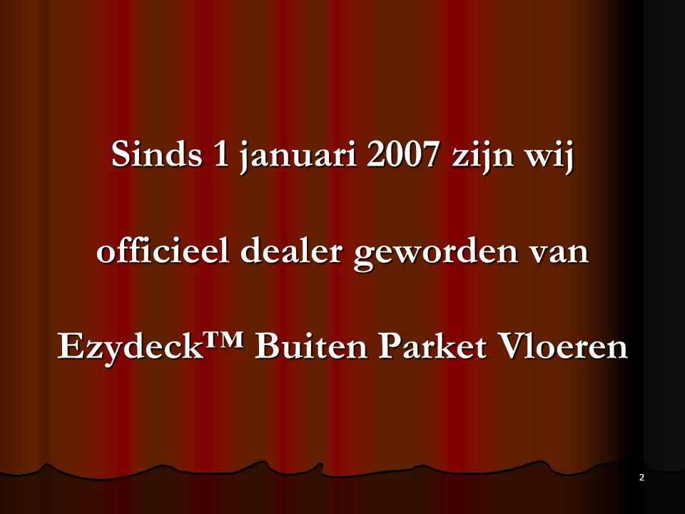 Sinds 1 januari 2007 zijn wij officieel dealer geworden van Ezydeck™ Buiten Parket Vloeren