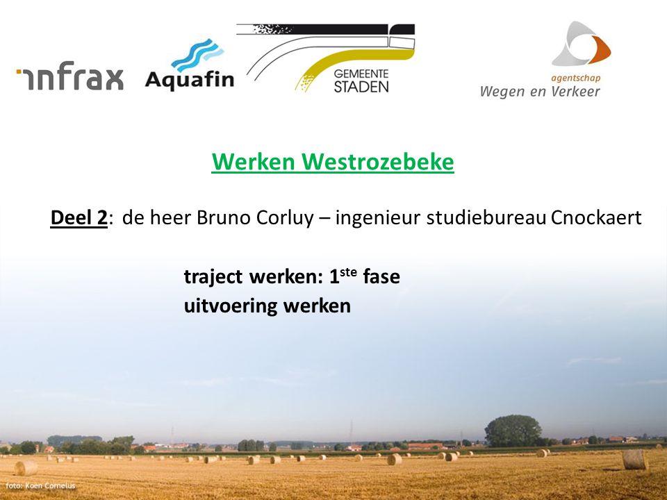 Werken Westrozebeke Deel 2: de heer Bruno Corluy – ingenieur studiebureau Cnockaert. traject werken: 1ste fase.