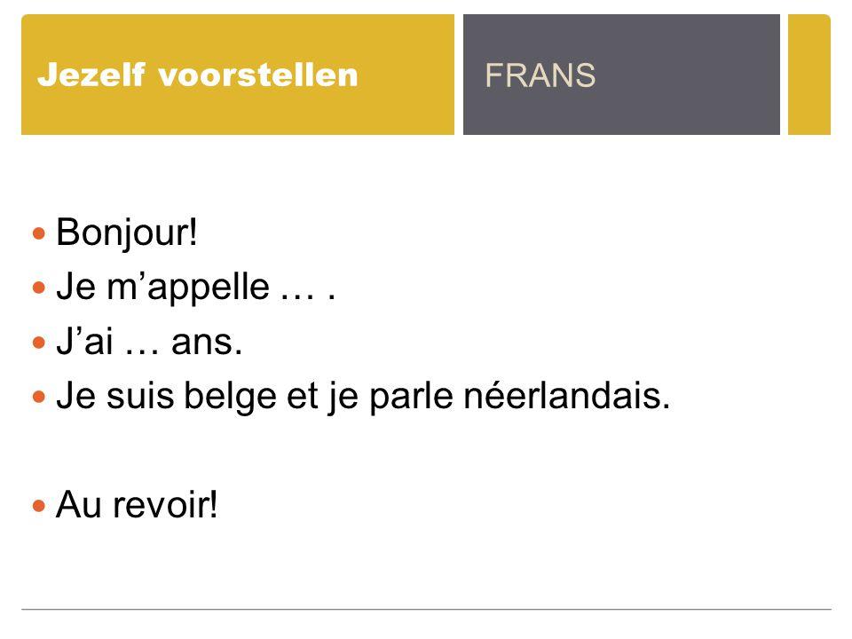 Je suis belge et je parle néerlandais. Au revoir!