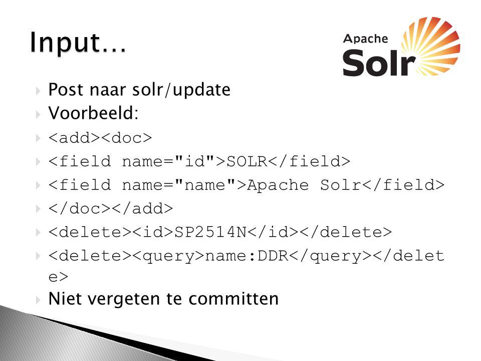 Input… Post naar solr/update Voorbeeld: <add><doc>