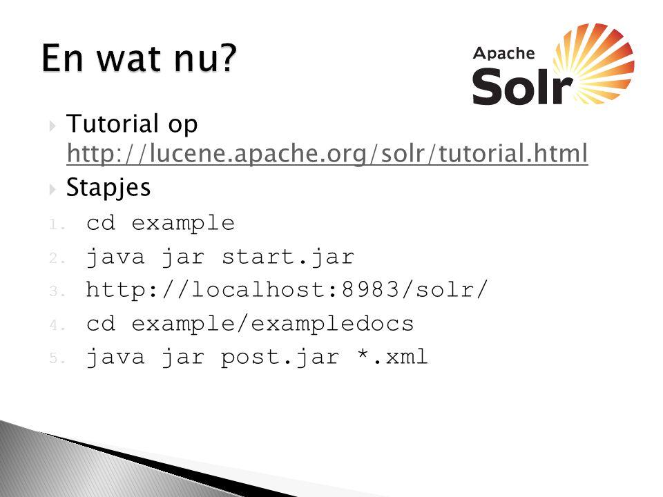 En wat nu Tutorial op http://lucene.apache.org/solr/tutorial.html