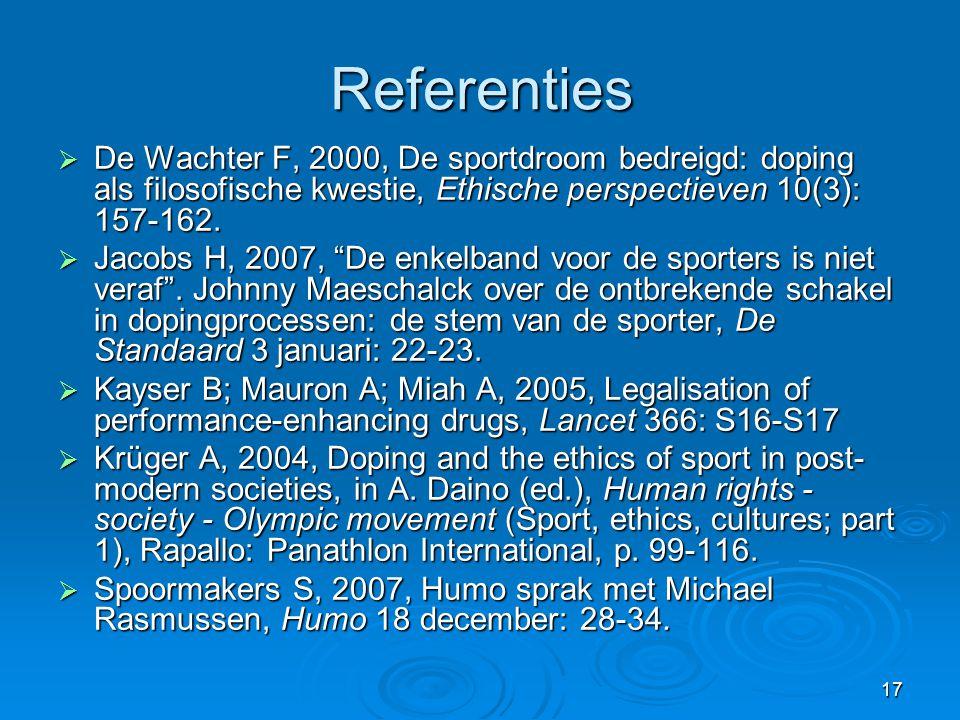 Referenties De Wachter F, 2000, De sportdroom bedreigd: doping als filosofische kwestie, Ethische perspectieven 10(3): 157-162.
