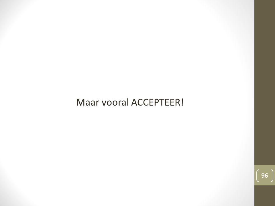 Maar vooral ACCEPTEER!