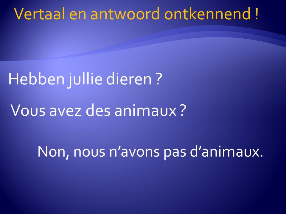 Vertaal en antwoord ontkennend !