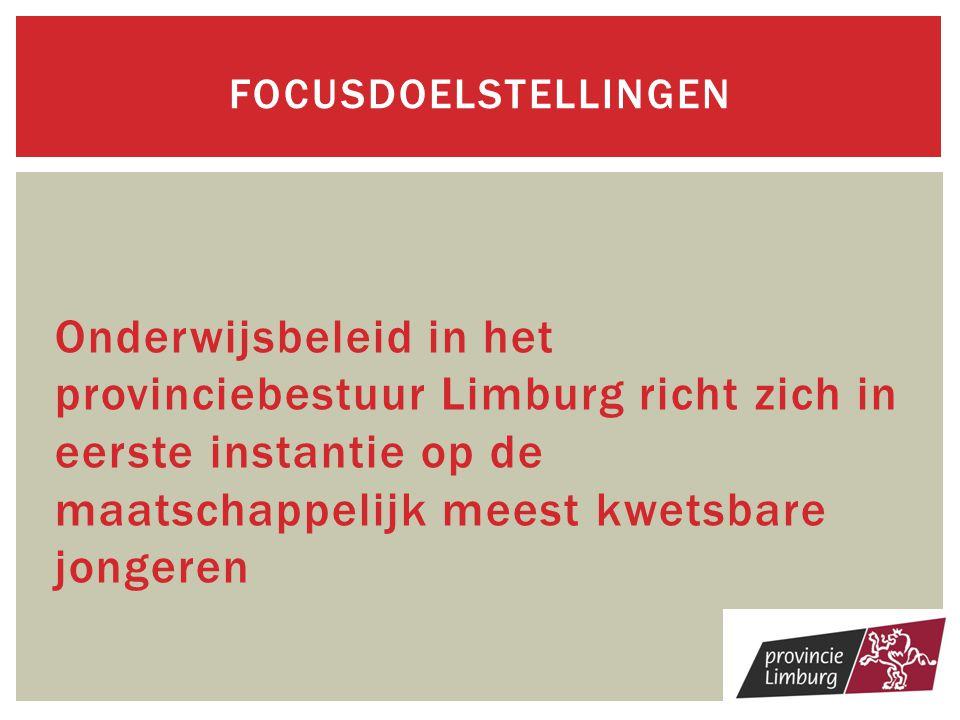 Focusdoelstellingen Onderwijsbeleid in het provinciebestuur Limburg richt zich in eerste instantie op de maatschappelijk meest kwetsbare jongeren.