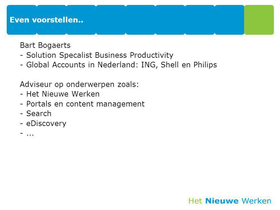 Even voorstellen.. Bart Bogaerts. Solution Specalist Business Productivity. Global Accounts in Nederland: ING, Shell en Philips.