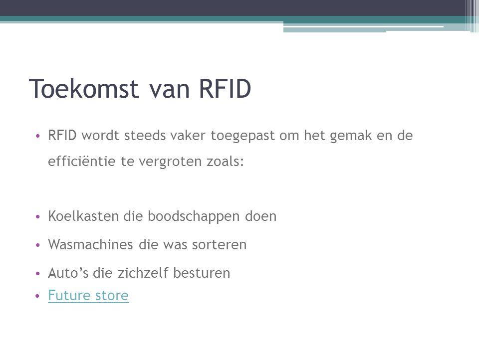 Toekomst van RFID RFID wordt steeds vaker toegepast om het gemak en de efficiëntie te vergroten zoals: