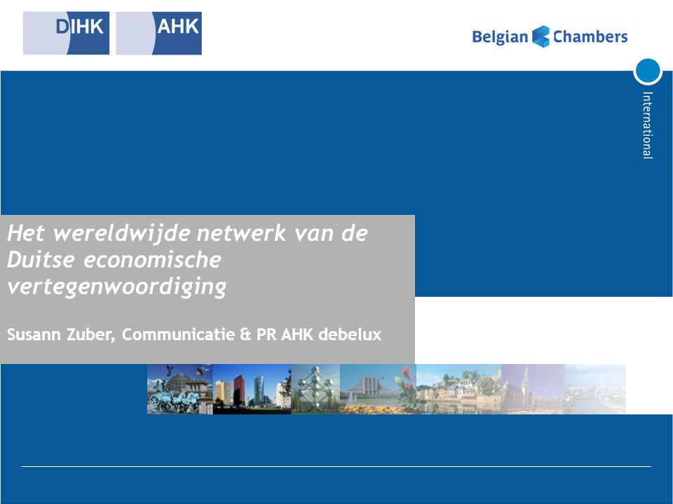 Het wereldwijde netwerk van de Duitse economische vertegenwoordiging Susann Zuber, Communicatie & PR AHK debelux