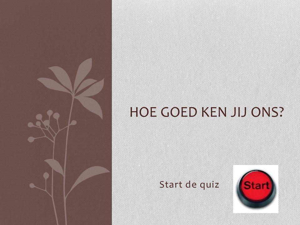 Hoe goed ken jij ons Start de quiz