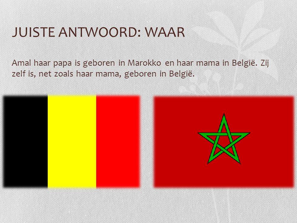 JUISTE ANTWOORD: WAAR Amal haar papa is geboren in Marokko en haar mama in België.