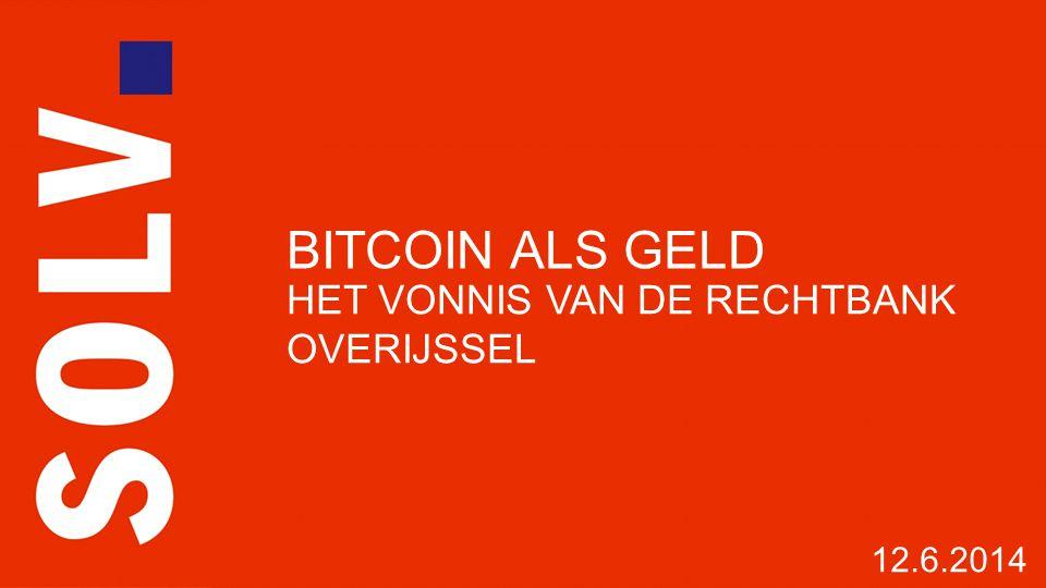 BITCOIN ALS GELD HET VONNIS VAN DE RECHTBANK OVERIJSSEL 12.6.2014