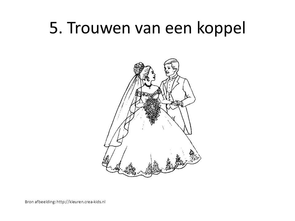 5. Trouwen van een koppel Bron afbeelding: http://kleuren.crea-kids.nl