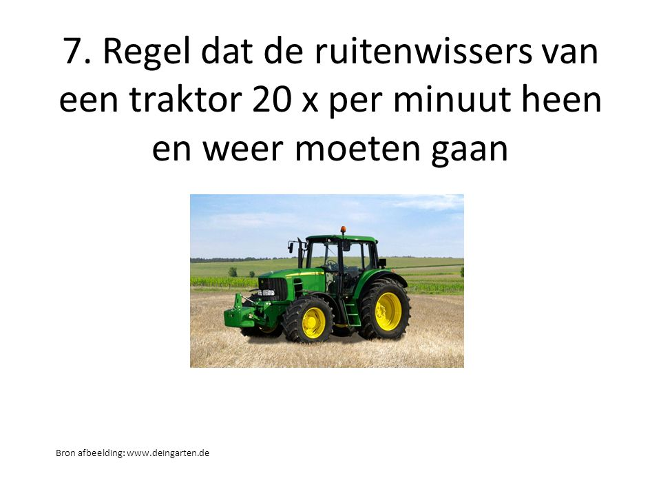 7. Regel dat de ruitenwissers van een traktor 20 x per minuut heen en weer moeten gaan