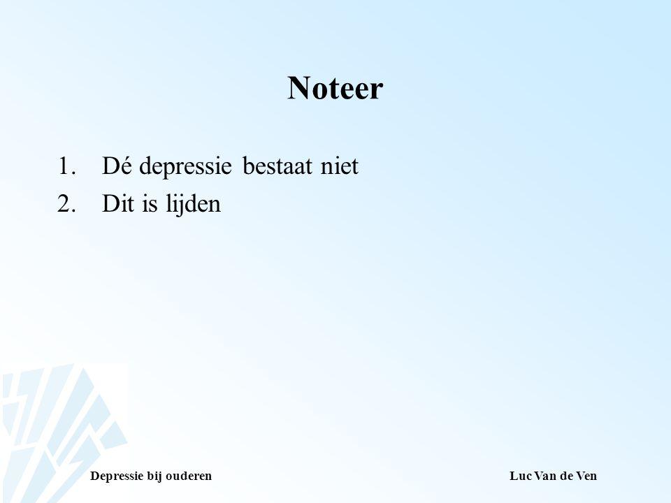 Noteer Dé depressie bestaat niet Dit is lijden Luc Van de Ven