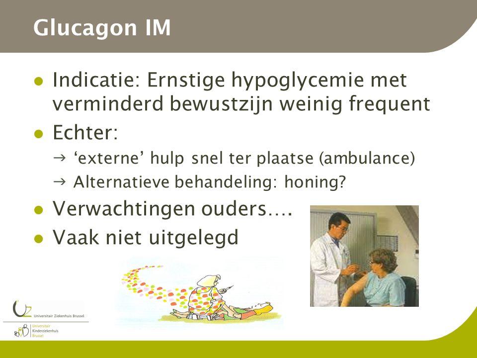 Glucagon IM Indicatie: Ernstige hypoglycemie met verminderd bewustzijn weinig frequent. Echter: 'externe' hulp snel ter plaatse (ambulance)